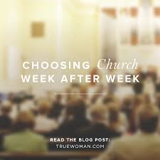 i will enter his gate with thanksgiving in my heart choosing church week after week true woman blog revive our hearts
