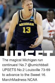 Sweet 16 Meme - bis 13 the magical michigan run continues no7 upsets no2 louisville