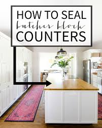 how to seal butcher block counters the chronicles of home