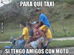 Moto Memes - que taxi si tengo amigos con moto