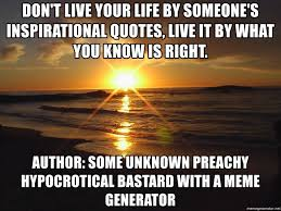 Inspirational Meme Generator - don t live your life by someone s inspirational quotes live it by