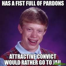 Attractive Convict Meme - has a fist full of pardons attractive convict would rather go to