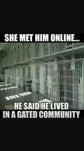 Jail Meme - on line dating gated community jail locked up funny scammed