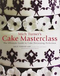 mich turner u0027s cake masterclass the ultimate guide to cake