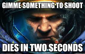 Starcraft Meme - gimme something to shoot dies in two seconds starcraft marine