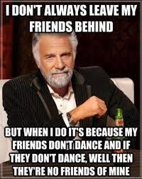 No Friends Meme - most interesting man meme funny pinterest dancing meme and