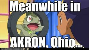 Ohio Meme - meanwhile in akron ohio meanwhile in know your meme