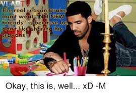 Drake Meme No New Friends - 25 best memes about sad drake sad drake memes