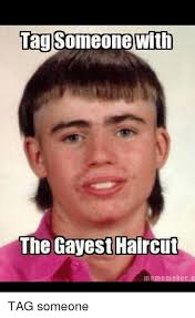 Gayest Meme Ever - tag someone with the gayest haircut tag someone haircut meme on