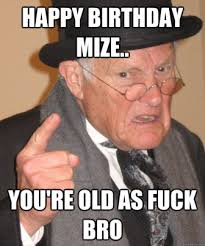 Old Meme - happy birthday old man sarcastic memes 2happybirthday