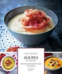 livre de cuisine fait maison livre soupes et veloutés fait maison mélanie martin hachette