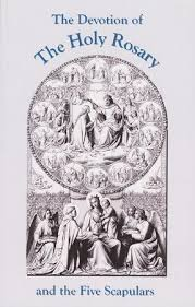 holy devotion the devotion of the holy rosary and the five scapulars catholic