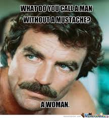 Mustache Meme - what do you call a man without a mustache by recyclebin meme center