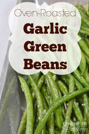 best 25 roasted green beans ideas on oven roasted