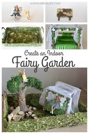 create an indoor fairy garden love our real life