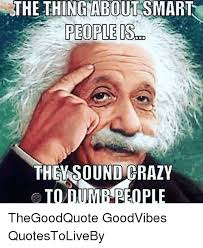 the thing about smart people is themasoundcrazy todumbpeople