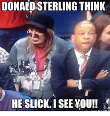 Donald Sterling Memes - donald sterling think he sli you i ntuulinn for life life meme