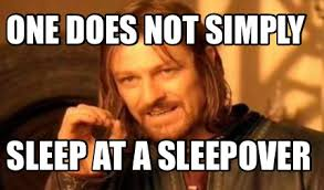Sleepover Meme - meme creator one does not simply sleep at a sleepover meme