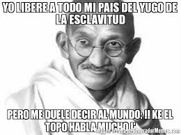 Gandhi Memes - yo libere a todo mi pais del yugo de la esclavitud pero me duele