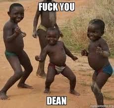 Fuck You Kid Meme - fuck you dean dancing black kids make a meme