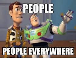 Everywhere Meme - people people everywhere everywhere meme on me me