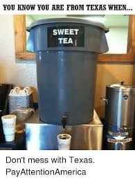 Sweet Tea Meme - you know you are from texas when sweet tea don t mess with texas