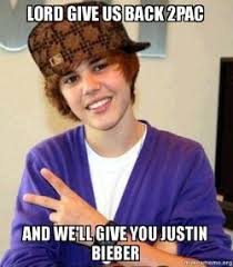 2pac Meme - lord give us back 2pac and we ll give you justin bieber scumbag