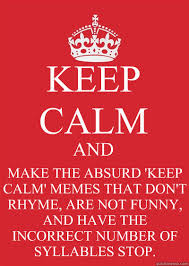 Make Keep Calm Memes - keep calm and make the absurd keep calm memes that don t rhyme