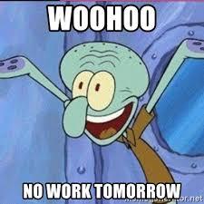 Woohoo Meme - woohoo no work tomorrow calamardo me vale meme generator