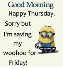 Good Morning Meme - good morning happy thursday sorry but i m saving my via love