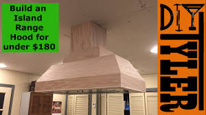Kitchen Hood Island by Build An Island Range Hood For Under 180 027 Youtube