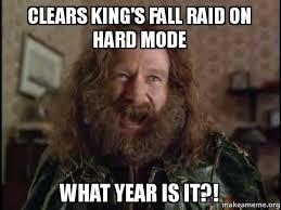 Raid Meme - clears king s fall raid on hard mode what year is it robin