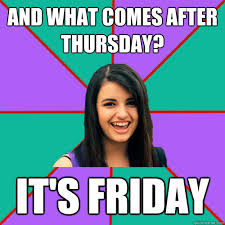 Rebecca Black Memes - and what comes after thursday it s friday rebecca black quickmeme