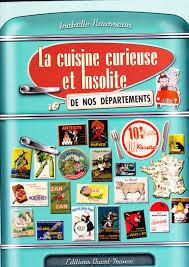 beau livre de cuisine la cuisine curieuse et insolite de nos départements beau livre