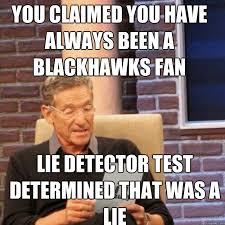 Blackhawks Meme - you claimed you have always been a blackhawks fan lie detector