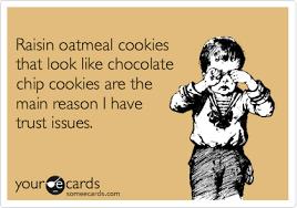 Raisins Meme - raisin oatmeal cookies that look like chocolate chip cookies are