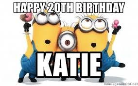 20th Birthday Meme - happy 20th birthday katie minions minions meme generator