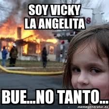 Vicky Meme - meme disaster girl soy vicky la angelita bue no tanto 23357190