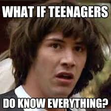 Teenagers Meme - what if teenagers do know everything conspiracy keanu quickmeme