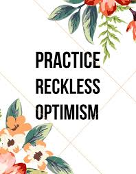 practice reckless optimism optimism personality and i choose