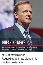 Roger Goodell Memes - breaking news nfl commissioner roger goodell has signed his contract