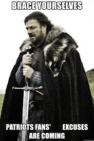 Patriots Fans Memes - brace yourselves patriots fans excuses are coming ned stark