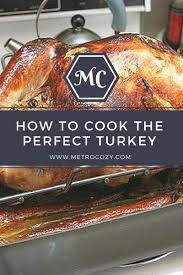 cook perfect turkey thanksgiving how to cook the perfect thanksgiving turkey