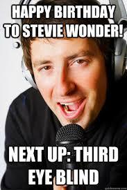 Stevie Meme - happy birthday to stevie wonder next up third eye blind