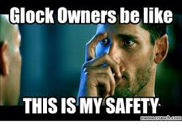 Meme Crunch - glock owners be like this ismy safety memecrunchcom be like meme