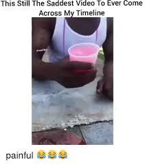 Meme Video Clips - 25 best memes about saddest video saddest video memes