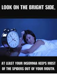 Insomniac Meme - look on the bright side at least your insomnia keeps most of the