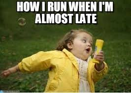 Late Meme - how i run when i m almost late on memegen