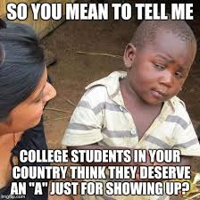 College Students Meme - so you mean to tell me college students in your country think they