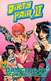 dirty pair the dirty pair book two dangerous acquaintances collection 1